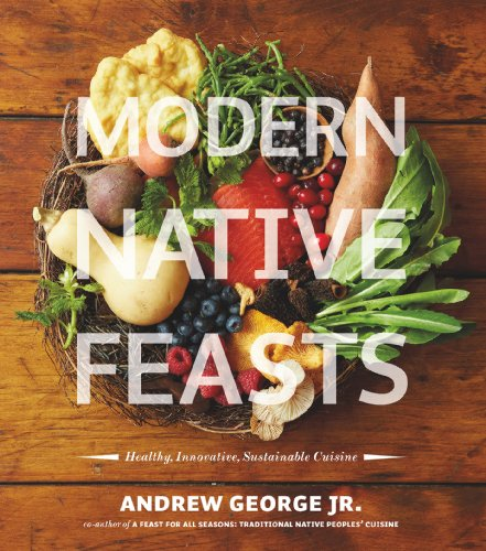 Modern Native Feasts: Healthy, Innovative, Sustainable Cuisine (English Edition)