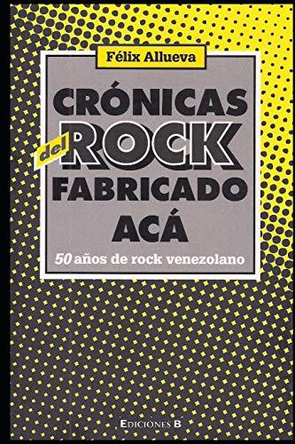 Crónicas del rock fabricado acá. 50 años de rock venezolano por FELIX EDUARDO ALLUEVA GONZALEZ