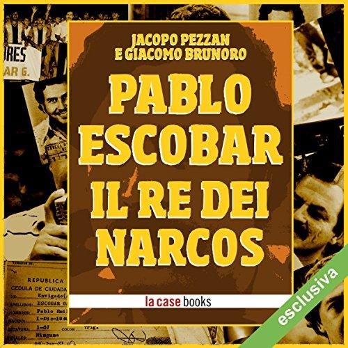 Pablo Escobar: Il re dei Narcos  Audiolibri
