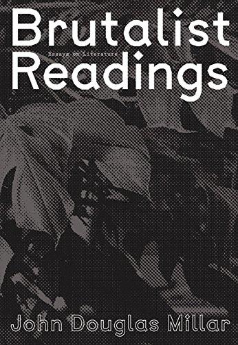 John Douglas Millar - Brutalist Readings. Essays on Literature