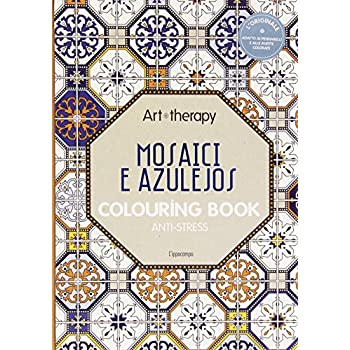 Art Therapy. Mosaici E Azulejos. Colouring Book Anti-Stress
