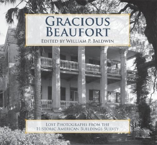 Gracious Beaufort: Lost Photographs from the Historic American Buildings Survey