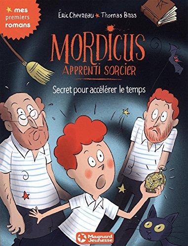 Mordicus apprenti sorcier, Tome 7 : Secret pour accélérer le temps