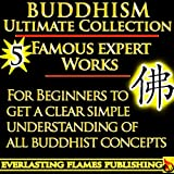 BUDDHISM and BUDDHIST TEACHINGS: Ultimate Collection of Texts For Beginners (English Edition)