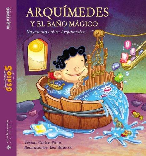Arquimedes Y El Bano Magico / Arquimedes And the Magic Bath (Pequnos Grandes Genios) por Carlos Pinto