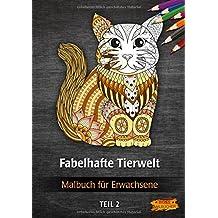Malbuch für Erwachsene - Fabelhafte Tierwelt (Tier-Malbücher für Erwachsene)