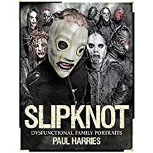 Slipknot: Dysfunctional Family Portraits (English Edition)
