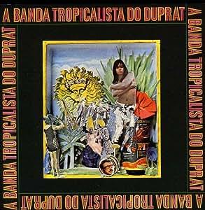 A Banda Tropicalista Do Duprat
