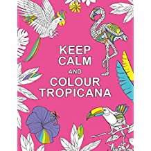KEEP CALM & COLOUR TROPICANA (Huck & Pucker Colouring Books)