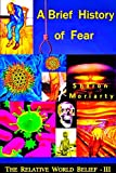 "A Brief History Of Fear: Powerful New Teachings From  ""A Course in Miracles"" (The Relative World Belief Book 3)"