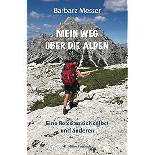 Mein Weg über die Alpen: Eine Reise zu sich selbst und anderen. Mehr als ein Reisetagebuch (Leben & Mee(h)r)