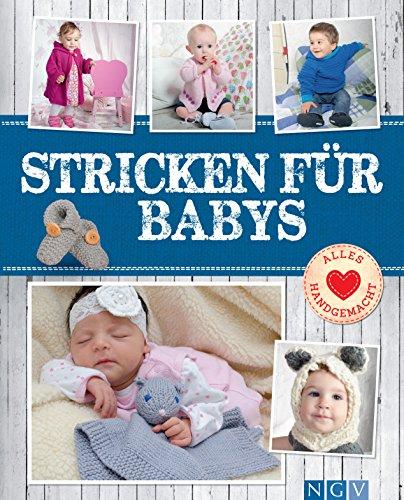 Stricken für Babys: Süße & schicke Maschen für die Kleinsten (Alles handgemacht) (Strickmuster Schicke)