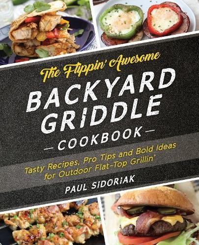 Pdf the flippin awesome backyard griddle cookbook tasty recipes pdf the flippin awesome backyard griddle cookbook tasty recipes pro tips and bold ideas for outdoor flat top grillin kindle edition forumfinder Images