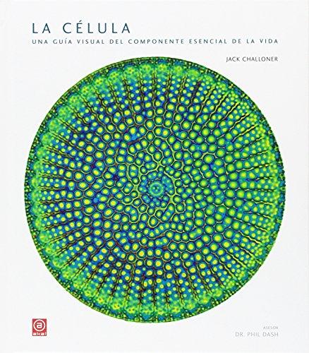 La célula : una guía visual de la unidad esencial de la vida par Jack Challoner