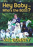 Hey Baby - Who's the BOSS: Living with the family dog - how to have baby and dog live safely and happily in the same home (Who's the BOSS? Book 3)