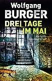 Drei Tage im Mai: Ein Fall für Alexander Gerlach (Alexander-Gerlach-Reihe, Band 12) - Wolfgang Burger