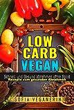 Low Carb VEGAN Schnell Abnehmen ohne Sport (gesund abnehmen,vegane rezepte, gesunde Ernährung,abnehmen am bauch,vegan essen,ernährungsumstellung,low carb vegan kochbuch,