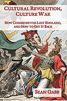 Cultural Revolution, Culture War: How Conservatives Lost England and How to Get It Back by [Gabb, Sean]