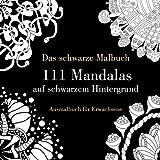 Das schwarze Malbuch - 111 Mandalas auf schwarzem Hintergrund: Ausmalbuch für Erwachsene (Anfänger und Fortgeschrittene)