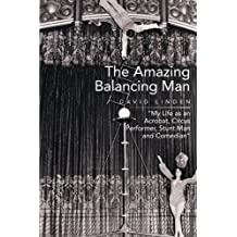 The Amazing Balancing Man: My Life as an Acrobat, Circus Performer, Stunt Man and Comedian by David Linden (2014-09-30)