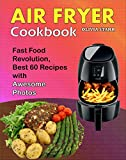 Air Fryer Cookbook: Fast Food Revolution, Best 60 Recipes with Awesome Photos