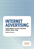 Internet Advertising: Google AdWords e gli Ads di Facebook, LinkedIn, Twitter e Bing