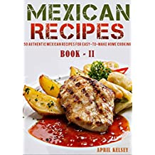Mexican Recipes: 50 Authentic Mexican Recipes For Easy-To-Make Home Cooking (Mexican Cookbook Book 2) (English Edition)
