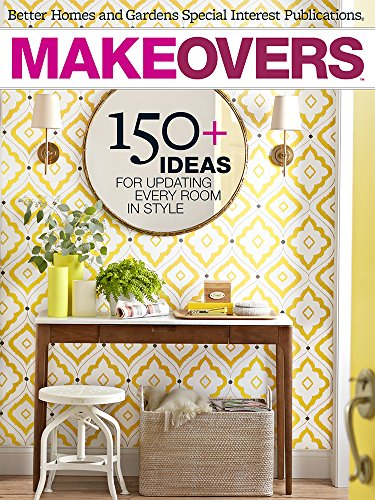Makeovers: 150+ Ideas for Updating Every Room in Style