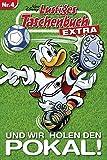 Lustiges Taschenbuch Extra - Fußball 04: Und wir holen den Pokal!