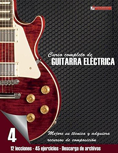 Curso completo de guitarra eléctrica nivel 4: Nivel 4 Mejore su técnica y adquiera recursos de composición por Miguel Antonio Martinez Cuellar