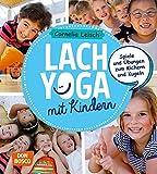 Lachyoga mit Kindern: Spiele und Übungen zum Kichern und Kugeln