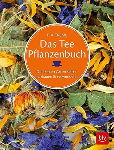 Das Tee-Pflanzen-Buch. Die besten Arten selbst anbauen und verwenden