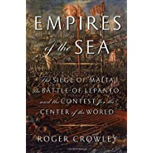EMPIRES OF THE SEA: THE SIEGE OF MALTA, THE BATTLE OF LEPANTO, AND THE CONTEST FOR THE CENTER OF THE WORLD By Crowley, Roger (Author) Compact Disc on 15-Jul-2008