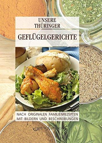 Unsere Thüringer Geflügelgerichte: Nach originalen Familienrezepten mit Bildern und Beschreibungen (Unsere Thüringer ... / Nach originalen Familienrezepten mit Bildern und Beschreibungen)