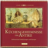 Küchengeheimnisse der Antike - Kulinarische Entdeckungen und Rezepte - Andrew Dalby, Sally Grainger