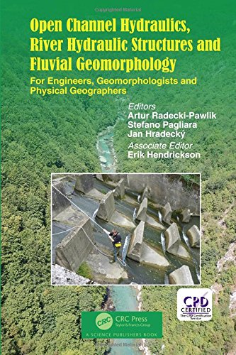 Open Channel Hydraulics, River Hydraulic Structures and Fluvial Geomorphology: For Engineers, Geomorphologists and Physical Geographers