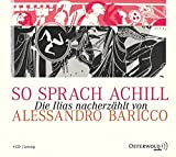 So sprach Achill: Die Ilias nacherzählt: 4 CDs