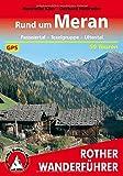 Rund um Meran: Passeiertal - Texelgruppe - Ultental. 50 Touren. Mit GPS-Tracks (Rother Wanderführer) - Henriette Klier, Gerhard Hirtlreiter