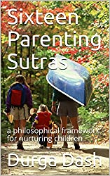 Sixteen Parenting Sutras: a philosophical framework for nurturing children (Life Sutras Book 2)