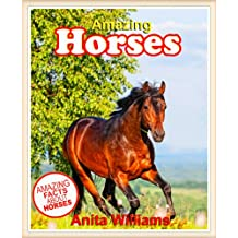 AMAZING HORSES: A Children's Book About Amazing Horses Facts, Figures, Pictures: (Animal Books For Kids) (English Edition)