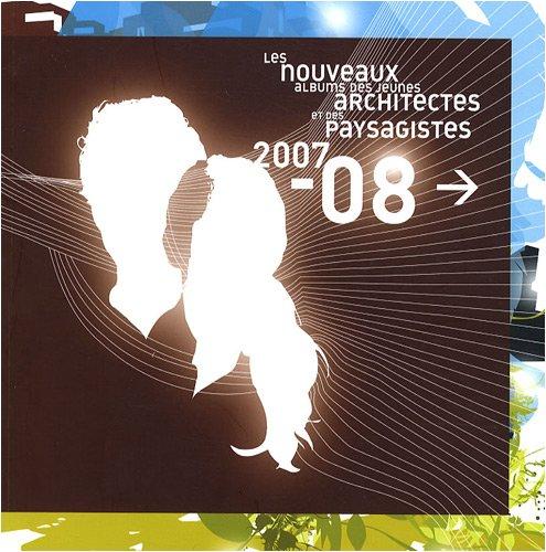 Les nouveaux albums des jeunes architectes et des paysagistes 2007-08 par Collectif