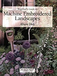 Beginner's Guide to Machine Embroidered Landscapes (Beginner's guide to series)