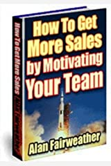How to get More Sales By Motivating Your Team Kindle Edition