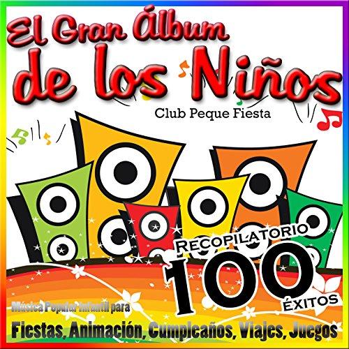 El Gran Álbum de los Niños - Música Popular Infantil para Fiestas, Animación, Cumpleaños, Viajes, Juegos (Recopilatorio 100 Éxitos)