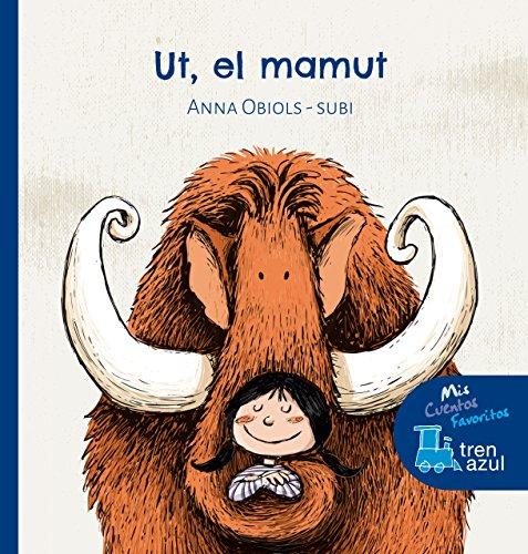 Ut, el mamut (Mis cuentos favoritos Tren azul) por Anna Obiols