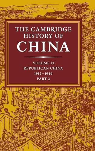 The Cambridge History of China: Volume 13, Republican China 1912-1949, Part 2 Cambridge China