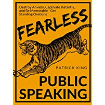 Fearless Public Speaking: How to Destroy Anxiety, Captivate Instantly, and Become Extremely Memorable - Always Get Standing Ovations (English Edition)