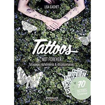 Tattoos not forever : Tatouages éphémères et décalcomanies - 70 tattoos à l'intérieur
