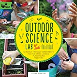 Outdoor Science Lab for Kids: 52 Family-Friendly Experiments for the Yard, Garden, Playground, and Park (Lab Series)