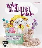 : Babygeschenke häkeln: Rasseltiere, Greiflinge und Spieluhren zum Kuscheln und Liebhaben